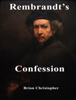 Brian Christopher - Rembrandt's Confession artwork