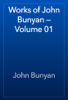 John Bunyan - Works of John Bunyan — Volume 01 artwork