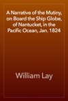 A Narrative Of The Mutiny On Board The Ship Globe Of Nantucket In The Pacific Ocean Jan 1824