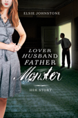 Lover, Husband, Father, Monster: Book 1, Her Story