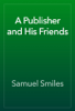 Samuel Smiles - A Publisher and His Friends artwork