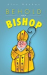 Behold Our Bishop