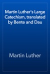 Martin Luthers Large Catechism Translated By Bente And Dau