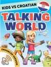 Kids Vs Croatian Talking World Enhanced Version
