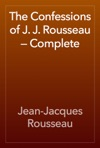 The Confessions Of J J Rousseau  Complete