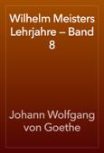 Wilhelm Meisters Lehrjahre — Band 8