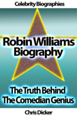 Robin Williams Biography: The Truth Behind the Comedian Genius