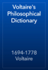 Voltaire's Philosophical Dictionary - 1694-1778 Voltaire