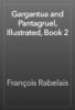 François Rabelais - Gargantua and Pantagruel, Illustrated, Book 2 artwork