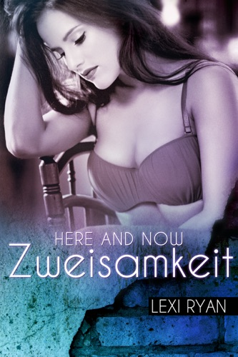 Lexi Ryan - Here and Now: Zweisamkeit