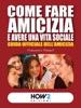 Come Fare Amicizia E Avere Una Vita Sociale. Guida Ufficiale Dell'amicizia
