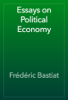 Frédéric Bastiat - Essays on Political Economy artwork