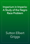 Imperium In Imperio A Study Of The Negro Race Problem