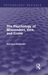 The Psychology Of Misconduct Vice And Crime Psychology Revivals