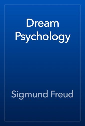Dream Psychology - Sigmund Freud - Sigmund Freud