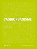 L'Agriurbanisme - En 40 pages