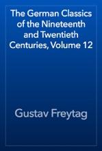 The German Classics Of The Nineteenth And Twentieth Centuries, Volume 12