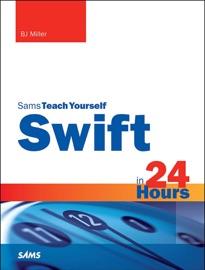 Swift in 24 Hours, Sams Teach Yourself - B.J. Miller