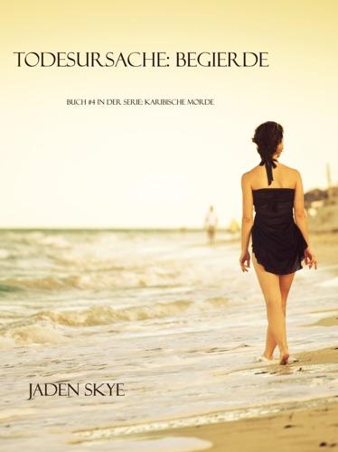 Jaden Skye - Todesursache: Begierde (Buch #4 in der Karibischen Mordserie)