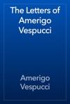 The Letters Of Amerigo Vespucci