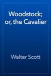 Woodstock; or, the Cavalier