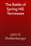 The Battle Of Spring Hill Tennessee