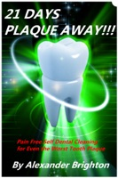 21 Days Plaque Away: Pain Free Self Dental Cleaning for Even the Worst Tooth Plaque