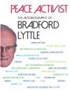 Peace Activist The Autobiography Of Bradford Lyttle