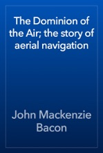 The Dominion Of The Air; The Story Of Aerial Navigation