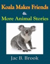 Koala Makes Friends  More Animal Stories