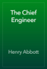 Henry Abbott - The Chief Engineer artwork