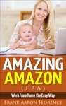 Amazing Amazon FBA - Work From Home The Easy Way