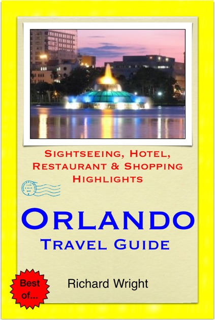 Orlando, Florida Travel Guide - Sightseeing, Hotel, Restaurant & Shopping  Highlights (Illustrated) by Richard Wright on Apple Books