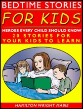 Bedtime Stories For Kids: Heroes Every Child Should Know