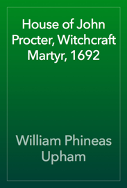House of John Procter, Witchcraft Martyr, 1692 book