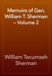 Memoirs of Gen. William T. Sherman — Volume 2