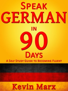 Speak German in 90 Days: A Self Study Guide to Becoming Fluent Book Cover