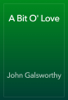 John Galsworthy - A Bit O' Love artwork