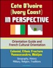 Cote D'Ivoire (Ivory Coast) In Perspective - Orientation Guide And French Cultural Orientation: Colonial, Ethnic Fracture, Yamoussoukro, Abidjan - Geography, History, Military, Religion, Traditions