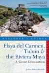 Explorers Guide Playa Del Carmen Tulum  The Riviera Maya A Great Destination Fourth Edition  Explorers Great Destinations