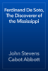 John Stevens Cabot Abbott - Ferdinand De Soto, The Discoverer of the Mississippi artwork
