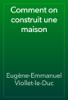 Eugène-Emmanuel Viollet-le-Duc - Comment on construit une maison artwork