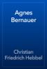 Christian Friedrich Hebbel - Agnes Bernauer artwork
