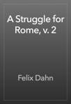 A Struggle for Rome, v. 2