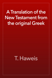 A Translation of the New Testament from the original Greek book