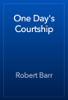 Robert Barr - One Day's Courtship artwork