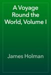 A Voyage Round the World, Volume I
