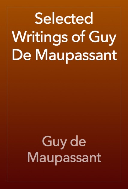Selected Writings Of Guy De Maupassant By Guy De Maupassant On Apple