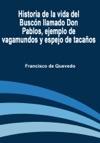 Historia De La Vida Del Buscn Llamado Don Pablos Ejemplo De Vagamundos Y Espejo De Tacaos