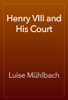 Luise Mühlbach - Henry VIII and His Court ilustración
